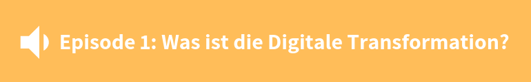 Link zur Episode 1: Was ist die Digitale Transformation?