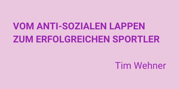 Vom Anti-sozialen Lappen zum erfolgreichen Sportler